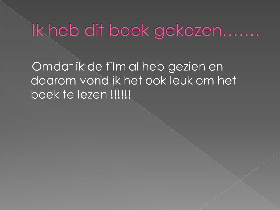Omdat ik de film al heb gezien en daarom vond ik het ook leuk om het boek te lezen !!!!!!