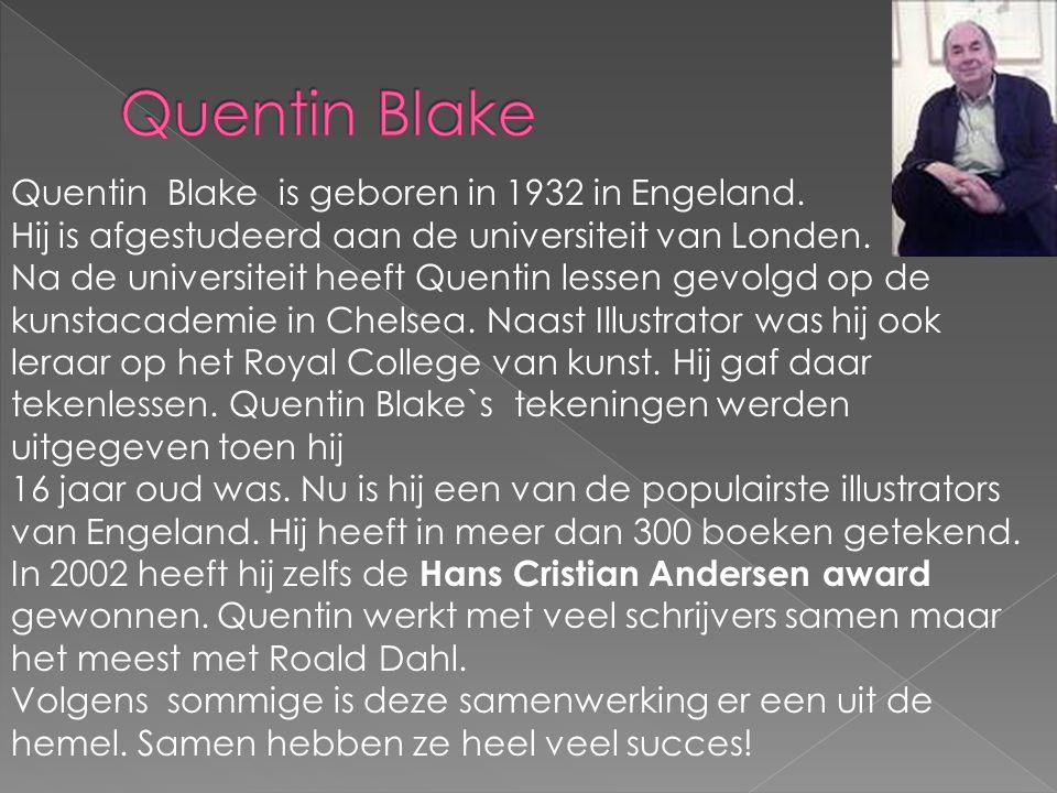 Quentin Blake is geboren in 1932 in Engeland. Hij is afgestudeerd aan de universiteit van Londen. Na de universiteit heeft Quentin lessen gevolgd op d