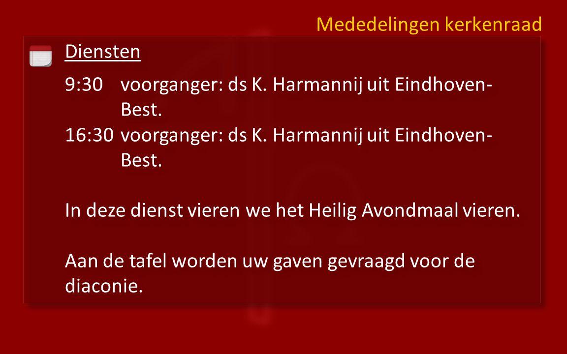 Diensten 9:30voorganger: ds K. Harmannij uit Eindhoven- Best.