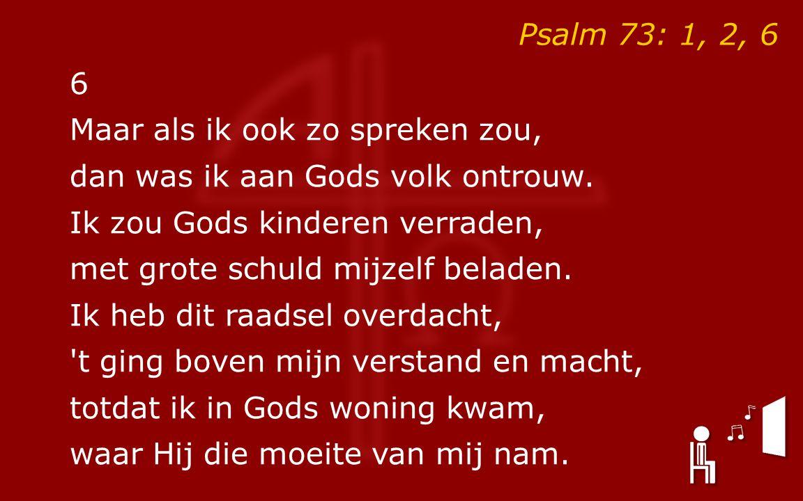 6 Maar als ik ook zo spreken zou, dan was ik aan Gods volk ontrouw.