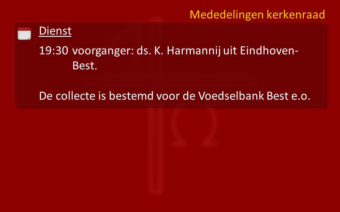 Dienst 19:30voorganger: ds.K. Harmannij uit Eindhoven- Best.