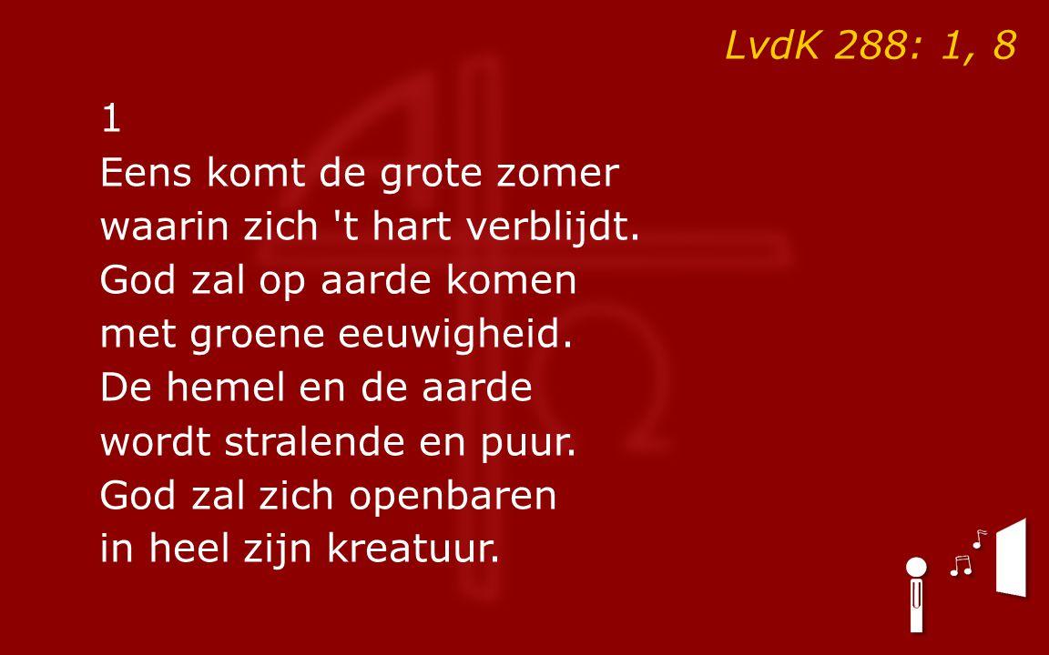 LvdK 288: 1, 8 1 Eens komt de grote zomer waarin zich t hart verblijdt.