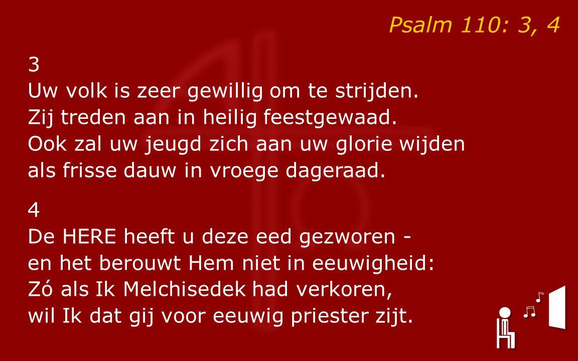 Psalm 110: 3, 4 3 Uw volk is zeer gewillig om te strijden.