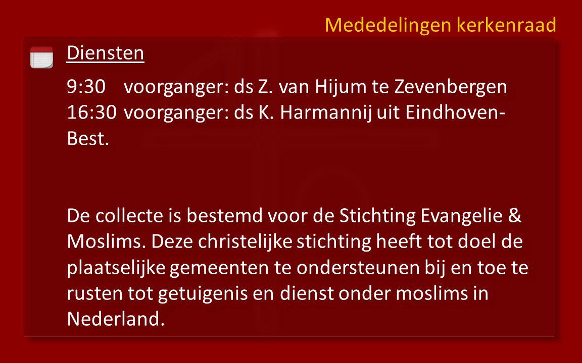 Diensten 9:30voorganger: ds Z. van Hijum te Zevenbergen 16:30 voorganger: ds K.