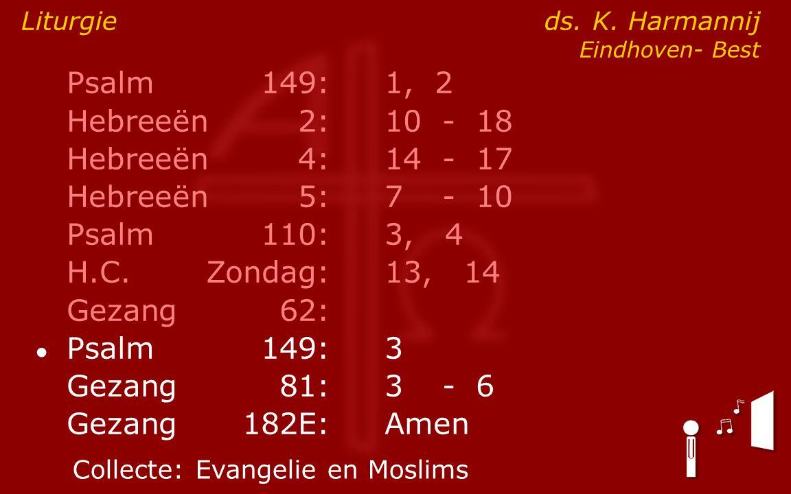 Psalm149:1, 2 Hebreeën2:10- 18 Hebreeën4:14- 17 Hebreeën5:7- 10 Psalm110:3, 4 H.C.Zondag: 13, 14 Gezang62: ● Psalm149:3 Gezang81:3- 6 Gezang 182E:Amen Liturgie ds.