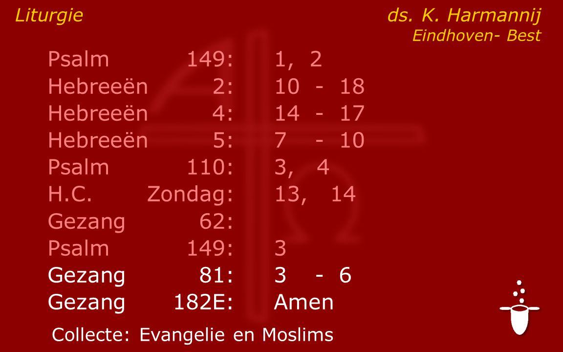 Psalm149:1, 2 Hebreeën2:10- 18 Hebreeën4:14- 17 Hebreeën5:7- 10 Psalm110:3, 4 H.C.Zondag: 13, 14 Gezang62: Psalm149:3 Gezang81:3- 6 Gezang 182E:Amen Liturgie ds.