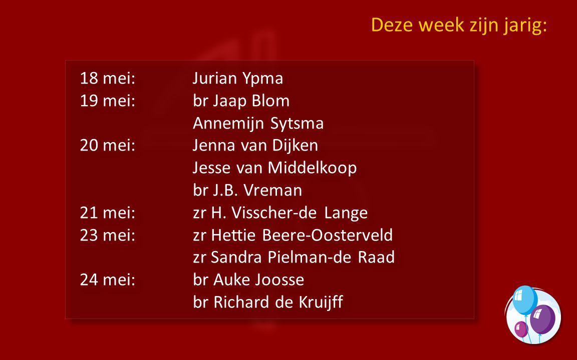 18 mei:Jurian Ypma 19 mei:br Jaap Blom Annemijn Sytsma 20 mei:Jenna van Dijken Jesse van Middelkoop br J.B.