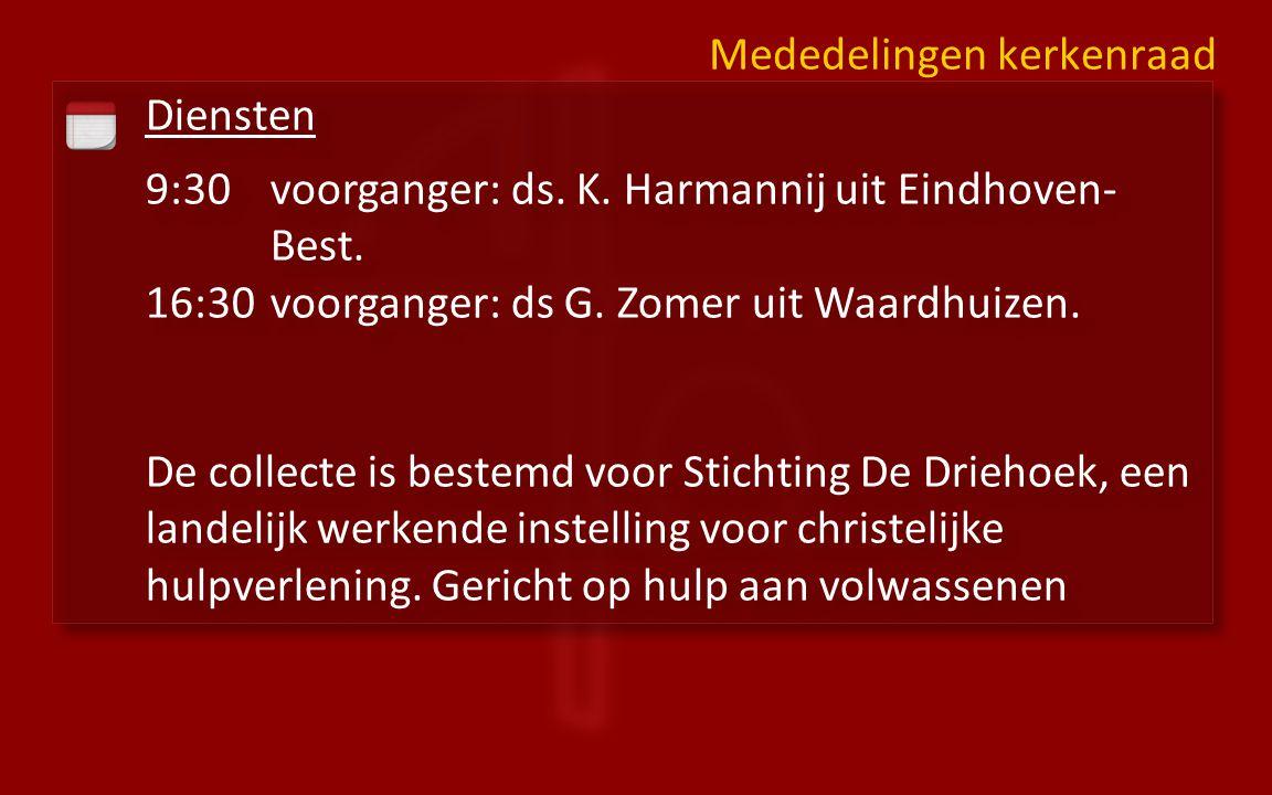 Diensten 9:30voorganger: ds. K. Harmannij uit Eindhoven- Best. 16:30 voorganger: ds G. Zomer uit Waardhuizen. De collecte is bestemd voor Stichting De