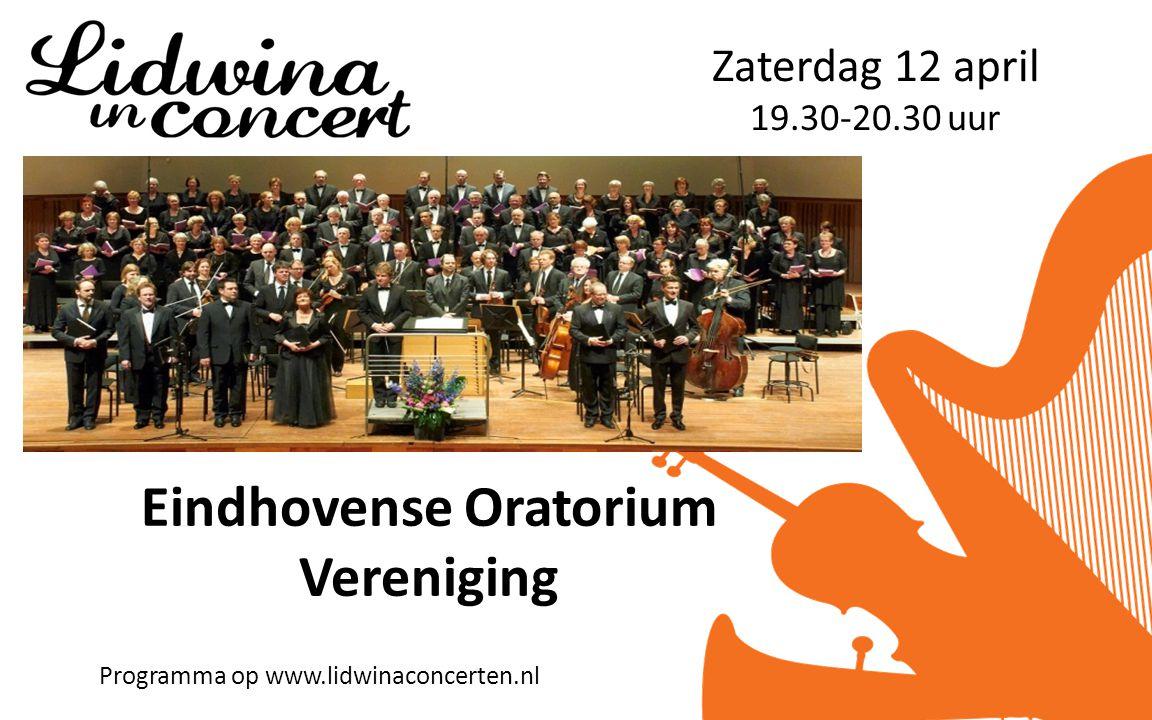Zaterdag 12 april 19.30-20.30 uur Eindhovense Oratorium Vereniging Programma op www.lidwinaconcerten.nl
