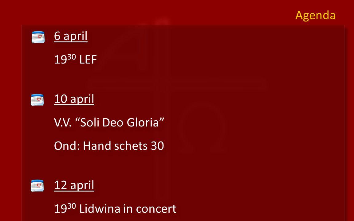 "Agenda 6 april 19 30 LEF 10 april V.V. ""Soli Deo Gloria"" Ond: Hand schets 30 12 april 19 30 Lidwina in concert 6 april 19 30 LEF 10 april V.V. ""Soli D"