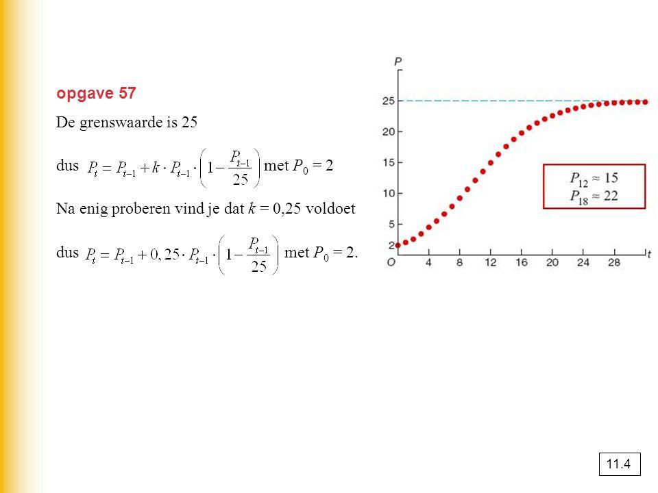 opgave 57 De grenswaarde is 25 dus met P 0 = 2 Na enig proberen vind je dat k = 0,25 voldoet dus met P 0 = 2.