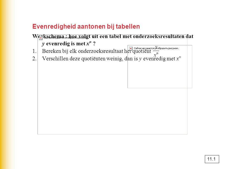 Evenredigheid aantonen bij tabellen Werkschema : hoe volgt uit een tabel met onderzoeksresultaten dat y evenredig is met x n .