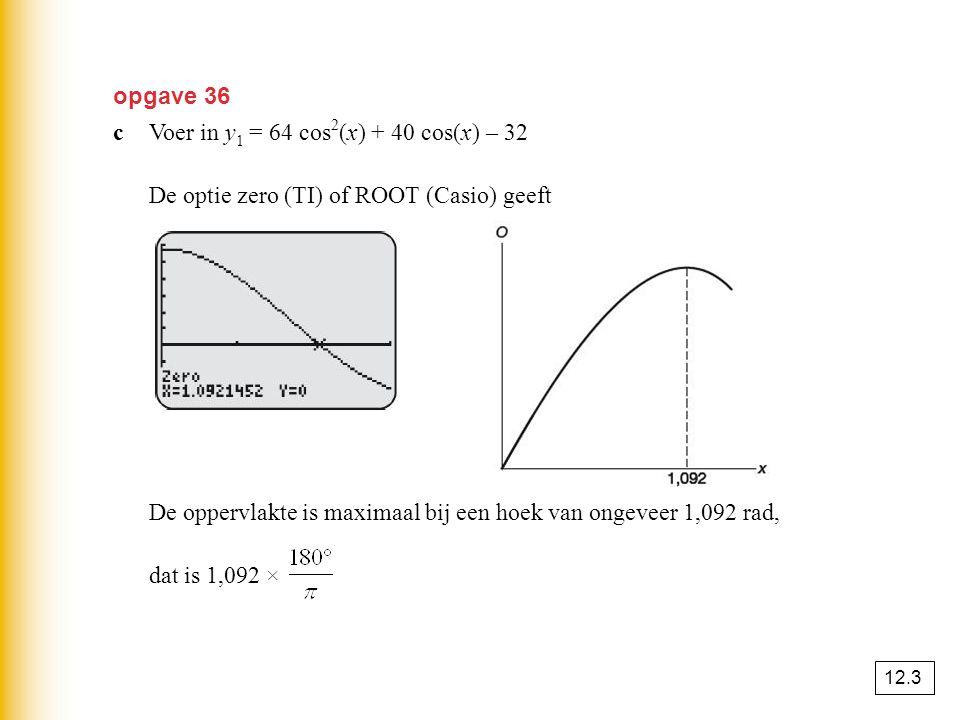 opgave 39 aschets bDe optie maximum geeft x = 2 en y = 10 De optie minimum geeft x = -3 en y = -10 dalend op 〈 , -3 〉 en 〈 2,  〉 sijgend op 〈 -3, 2 〉 toenemend stijgend op 〈 -3, 〉 afnemend stijgend op 〈, 2 〉 cf'(x) = -x 2 – x + 6 dx P = eBij x = x P gaat de grafiek van f over van toenemend stijgend in afnemend stijgend.