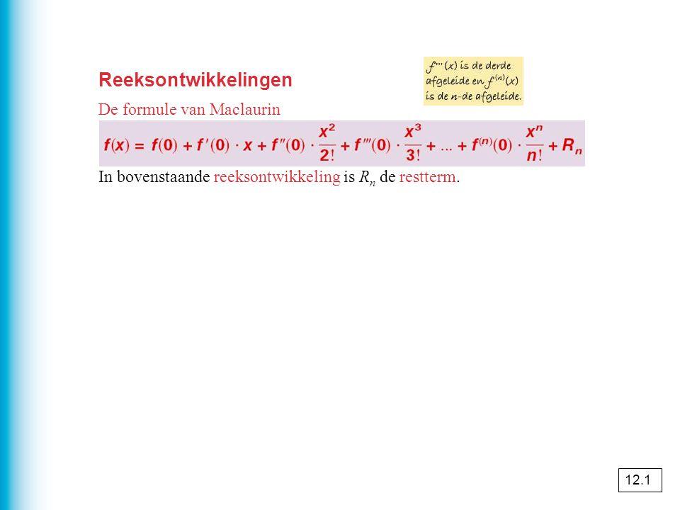 Reeksontwikkelingen De formule van Maclaurin In bovenstaande reeksontwikkeling is R n de restterm.