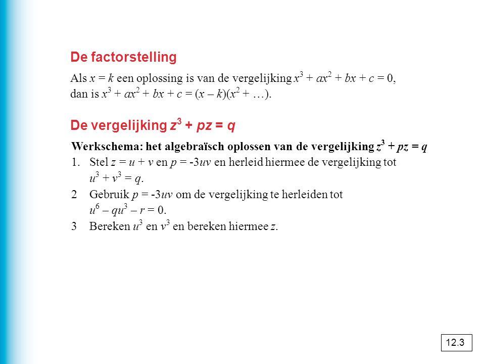 De factorstelling Als x = k een oplossing is van de vergelijking x 3 + ax 2 + bx + c = 0, dan is x 3 + ax 2 + bx + c = (x – k)(x 2 + …).