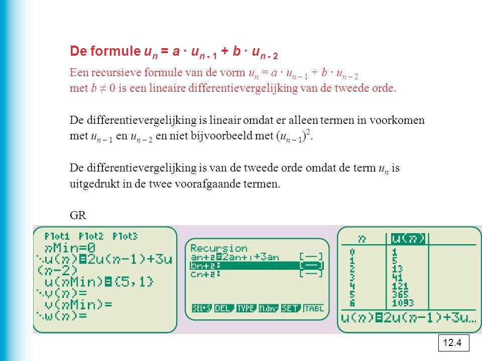 De formule u n = a · u n - 1 + b · u n - 2 Een recursieve formule van de vorm u n = a · u n – 1 + b · u n – 2 met b ≠ 0 is een lineaire differentievergelijking van de tweede orde.