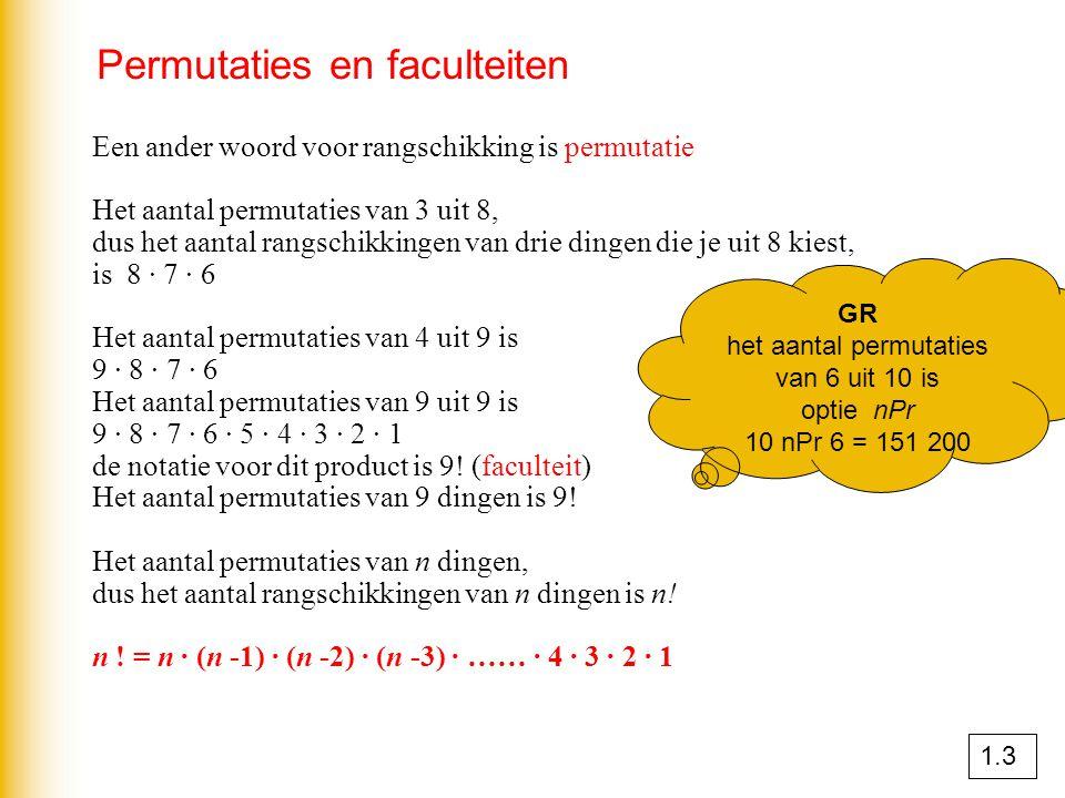 Permutaties en faculteiten Een ander woord voor rangschikking is permutatie Het aantal permutaties van 3 uit 8, dus het aantal rangschikkingen van dri