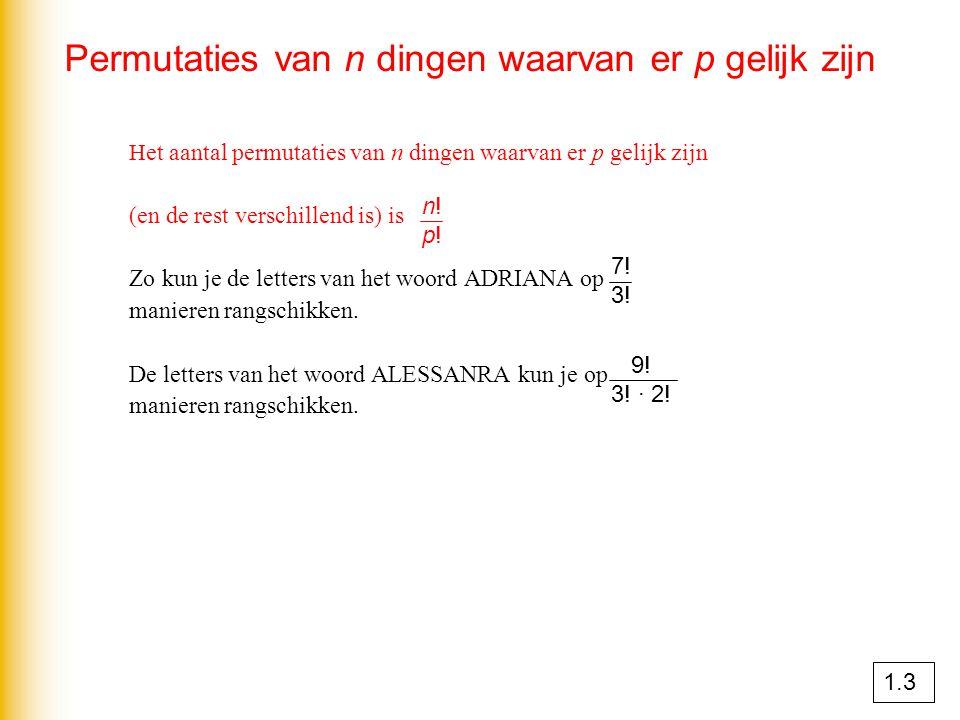 Permutaties van n dingen waarvan er p gelijk zijn H et aantal permutaties van n dingen waarvan er p gelijk zijn (en de rest verschillend is) is Zo kun