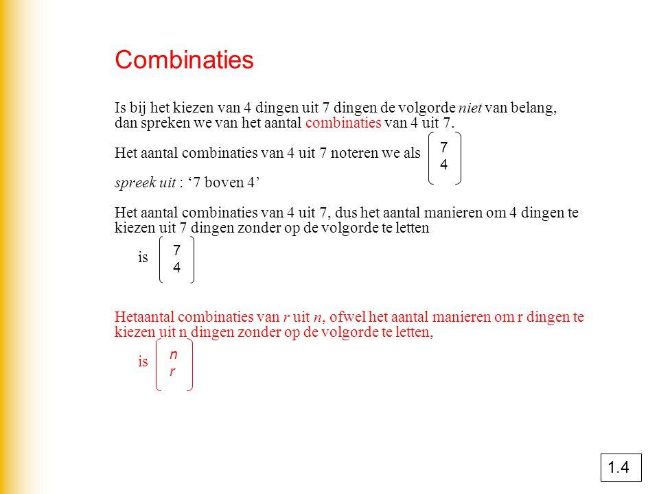Combinaties Is bij het kiezen van 4 dingen uit 7 dingen de volgorde niet van belang, dan spreken we van het aantal combinaties van 4 uit 7. Het aantal