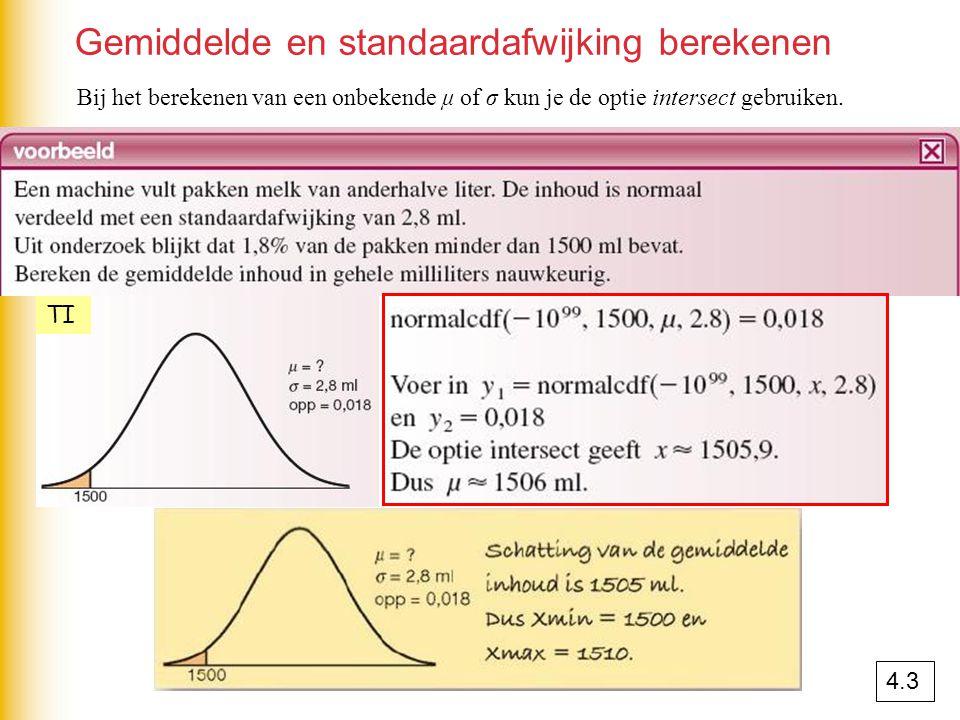 Gemiddelde en standaardafwijking berekenen Bij het berekenen van een onbekende μ of σ kun je de optie intersect gebruiken. TI 4.3