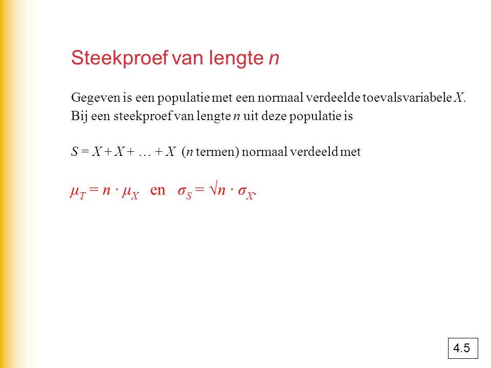 Steekproef van lengte n Gegeven is een populatie met een normaal verdeelde toevalsvariabele X. Bij een steekproef van lengte n uit deze populatie is S
