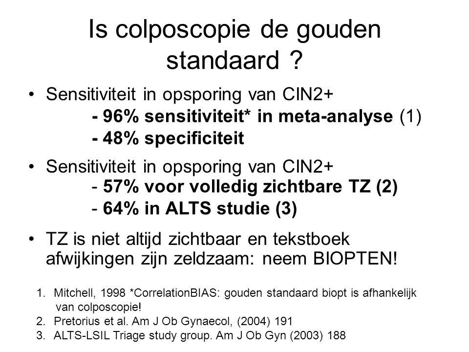 Is colposcopie de gouden standaard ? Sensitiviteit in opsporing van CIN2+ TZ is niet altijd zichtbaar en tekstboek afwijkingen zijn zeldzaam: neem BIO