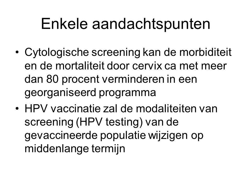 Enkele aandachtspunten Cytologische screening kan de morbiditeit en de mortaliteit door cervix ca met meer dan 80 procent verminderen in een georganis