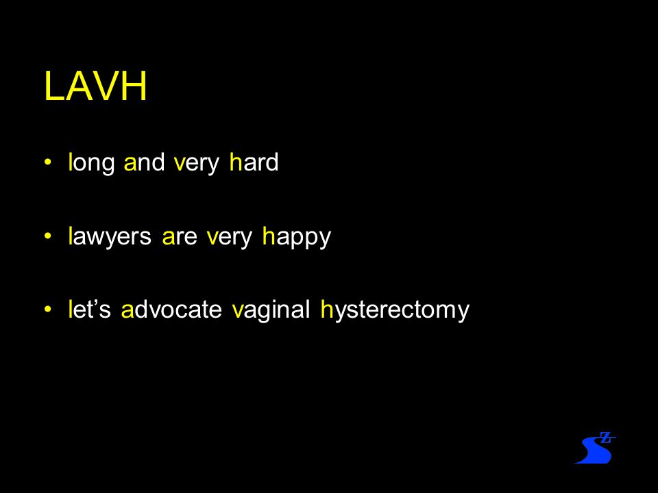 LAVH long and very hard lawyers are very happy let's advocate vaginal hysterectomy