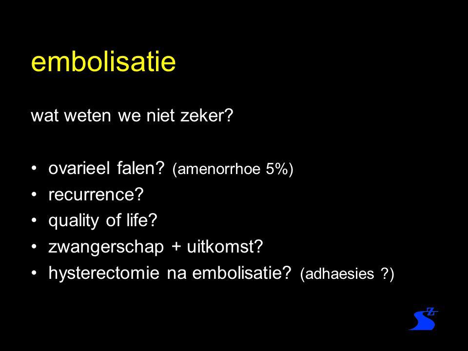 embolisatie wat weten we niet zeker? ovarieel falen? (amenorrhoe 5%) recurrence? quality of life? zwangerschap + uitkomst? hysterectomie na embolisati