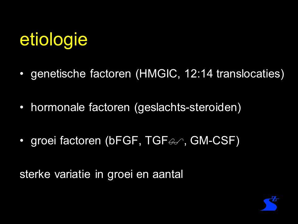 etiologie genetische factoren (HMGIC, 12:14 translocaties) hormonale factoren (geslachts-steroiden) groei factoren (bFGF, TGF , GM-CSF) sterke variat