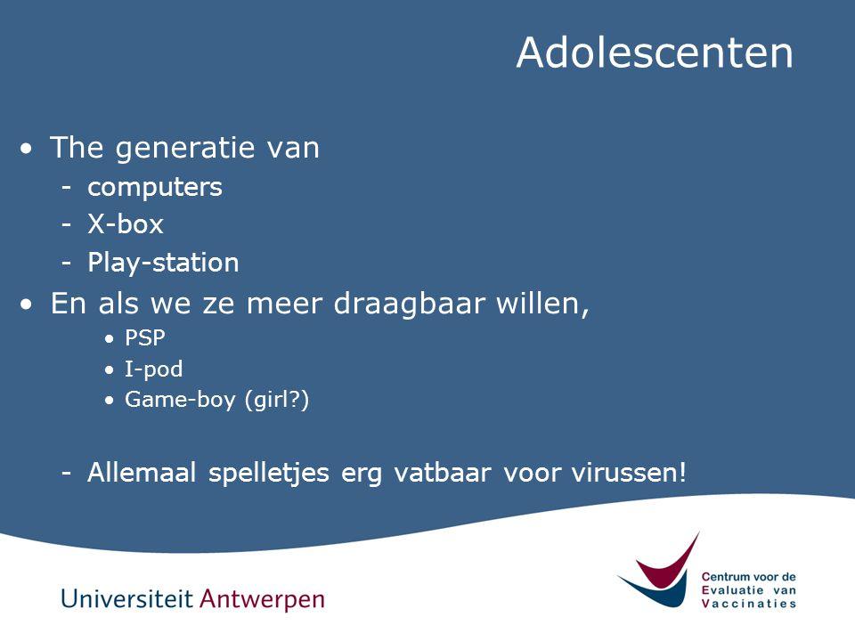 Adolescenten The generatie van -computers -X-box -Play-station En als we ze meer draagbaar willen, PSP I-pod Game-boy (girl?) -Allemaal spelletjes erg