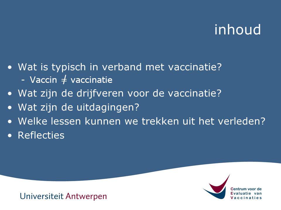 inhoud Wat is typisch in verband met vaccinatie? -Vaccin = vaccinatie Wat zijn de drijfveren voor de vaccinatie? Wat zijn de uitdagingen? Welke lessen