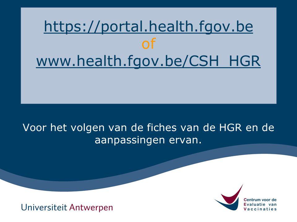 https://portal.health.fgov.be https://portal.health.fgov.be of www.health.fgov.be/CSH_HGR www.health.fgov.be/CSH_HGR Voor het volgen van de fiches van