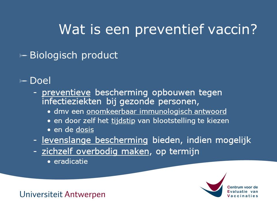 Wat is een preventief vaccin?  Biologisch product  Doel -preventieve bescherming opbouwen tegen infectieziekten bij gezonde personen, dmv een onomke