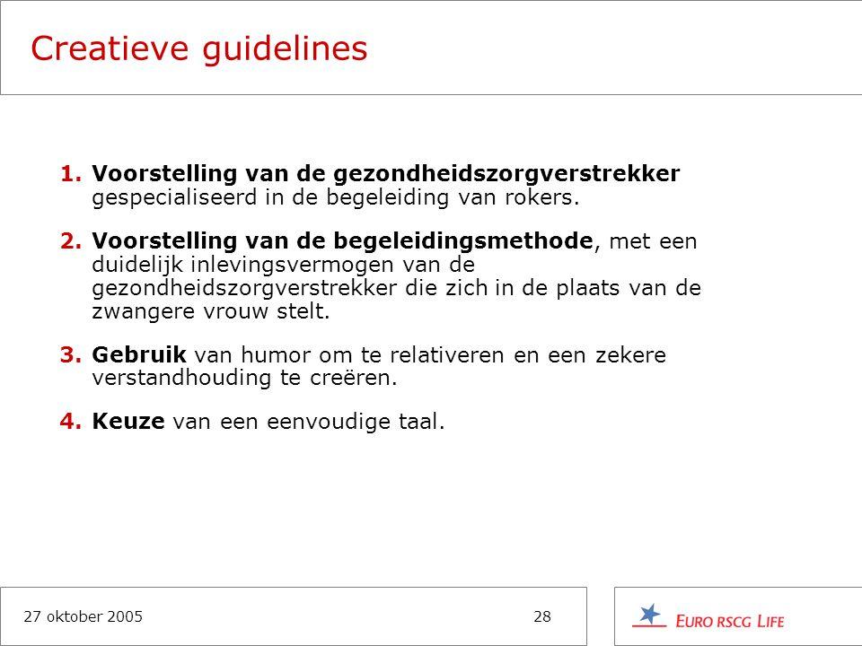 27 oktober 200528 Creatieve guidelines 1.Voorstelling van de gezondheidszorgverstrekker gespecialiseerd in de begeleiding van rokers.