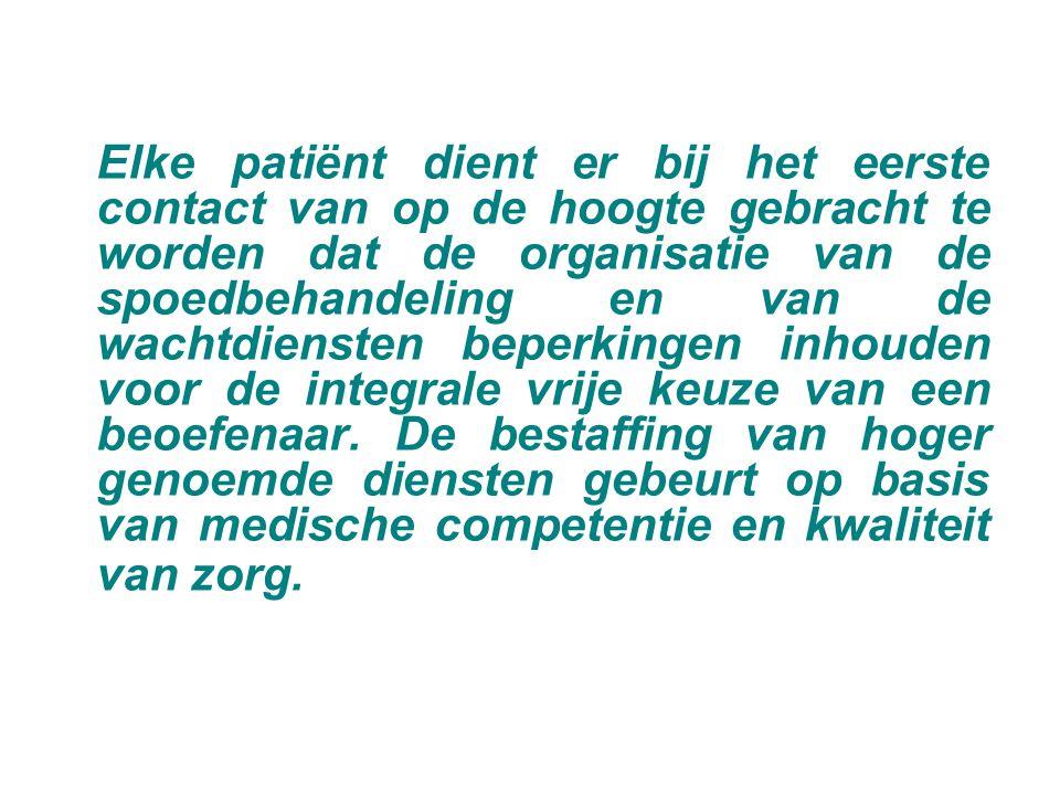 Elke patiënt dient er bij het eerste contact van op de hoogte gebracht te worden dat de organisatie van de spoedbehandeling en van de wachtdiensten beperkingen inhouden voor de integrale vrije keuze van een beoefenaar.