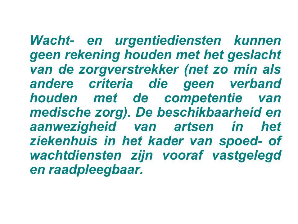 Wacht- en urgentiediensten kunnen geen rekening houden met het geslacht van de zorgverstrekker (net zo min als andere criteria die geen verband houden met de competentie van medische zorg).