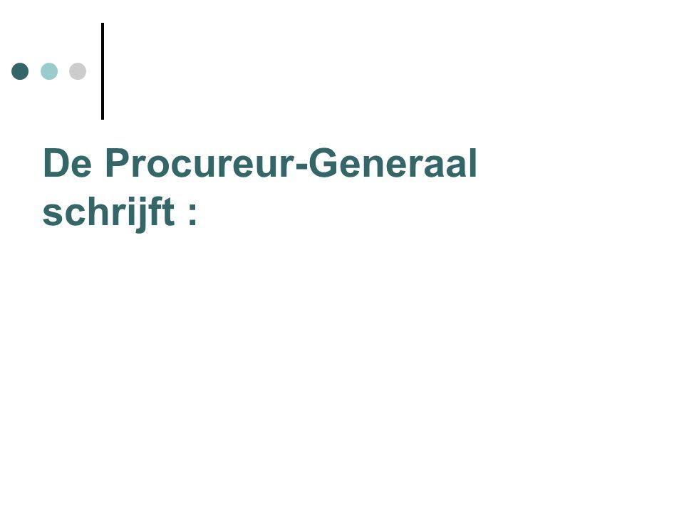 De Procureur-Generaal schrijft :