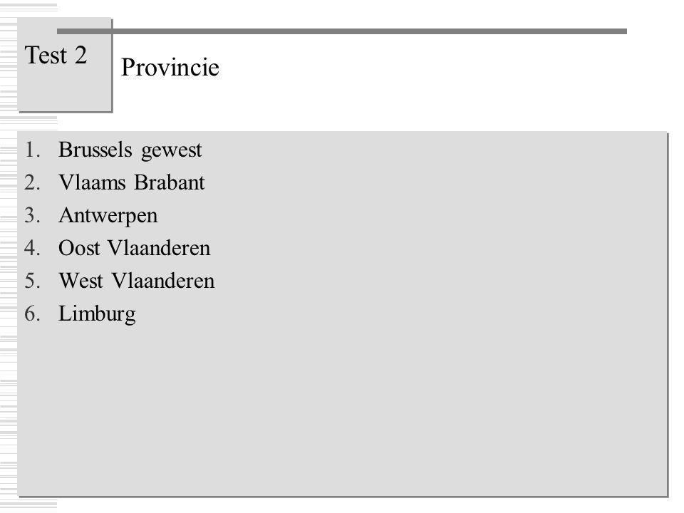Provincie 1.Brussels gewest 2.Vlaams Brabant 3.Antwerpen 4.Oost Vlaanderen 5.West Vlaanderen 6.Limburg 1.Brussels gewest 2.Vlaams Brabant 3.Antwerpen