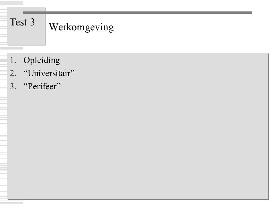 """Werkomgeving 1.Opleiding 2.""""Universitair"""" 3.""""Perifeer"""" 1.Opleiding 2.""""Universitair"""" 3.""""Perifeer"""" Test 3"""
