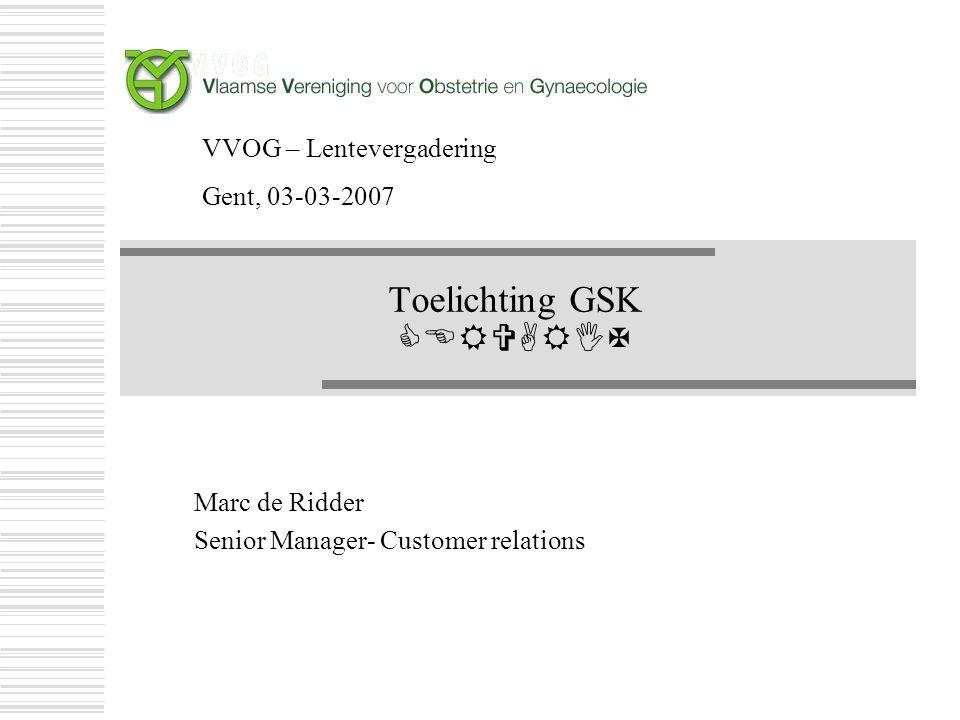 Toelichting GSK  Marc de Ridder Senior Manager- Customer relations Marc de Ridder Senior Manager- Customer relations VVOG – Lentevergadering G
