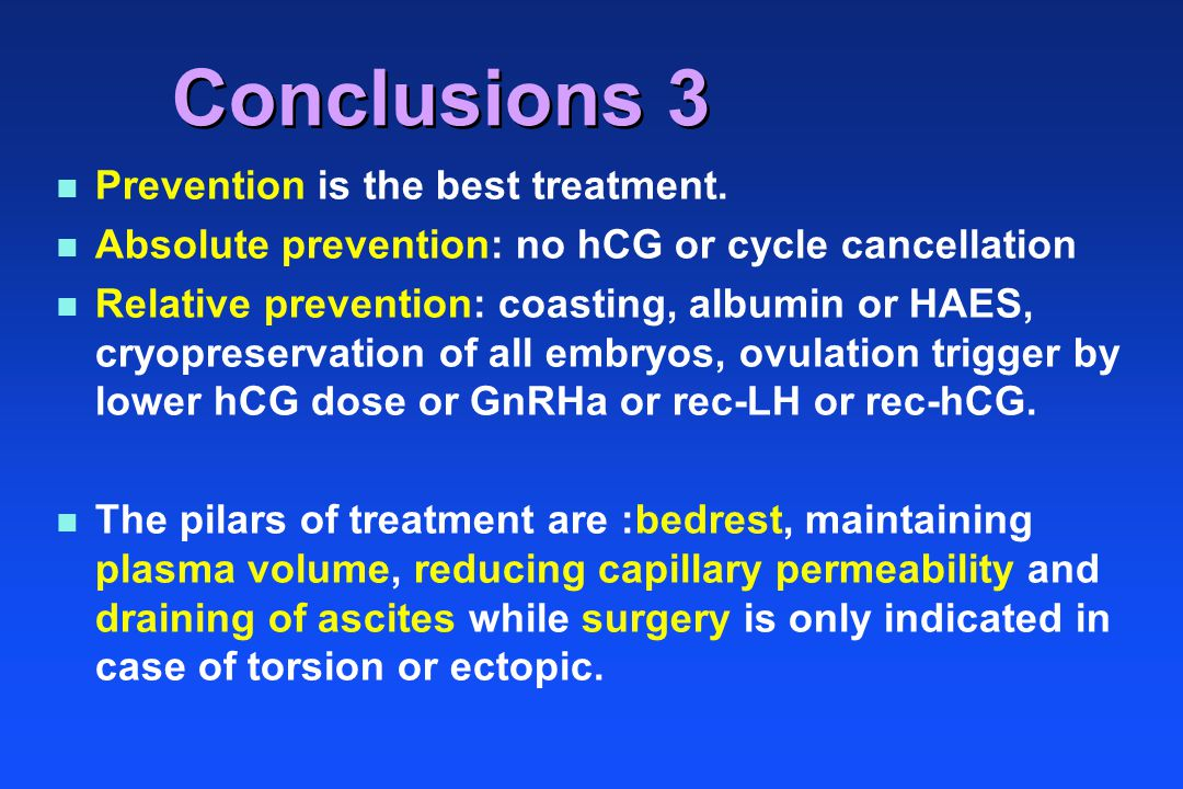 Conclusions 3 Prevention is the best treatment. Absolute prevention: no hCG or cycle cancellation Relative prevention: coasting, albumin or HAES, cryo