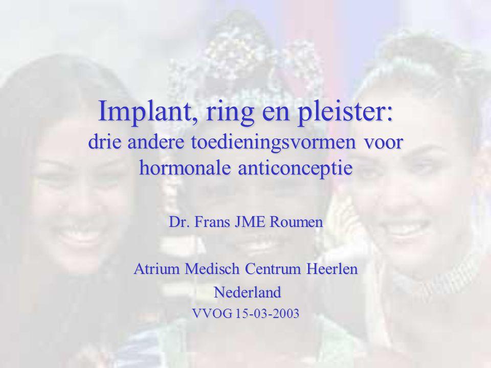 Implant, ring en pleister: drie andere toedieningsvormen voor hormonale anticonceptie Dr. Frans JME Roumen Atrium Medisch Centrum Heerlen Nederland Ne