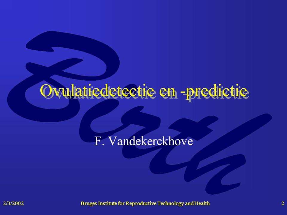 2/3/20022 Ovulatiedetectie en -predictie F. Vandekerckhove Bruges Institute for Reproductive Technology and Health