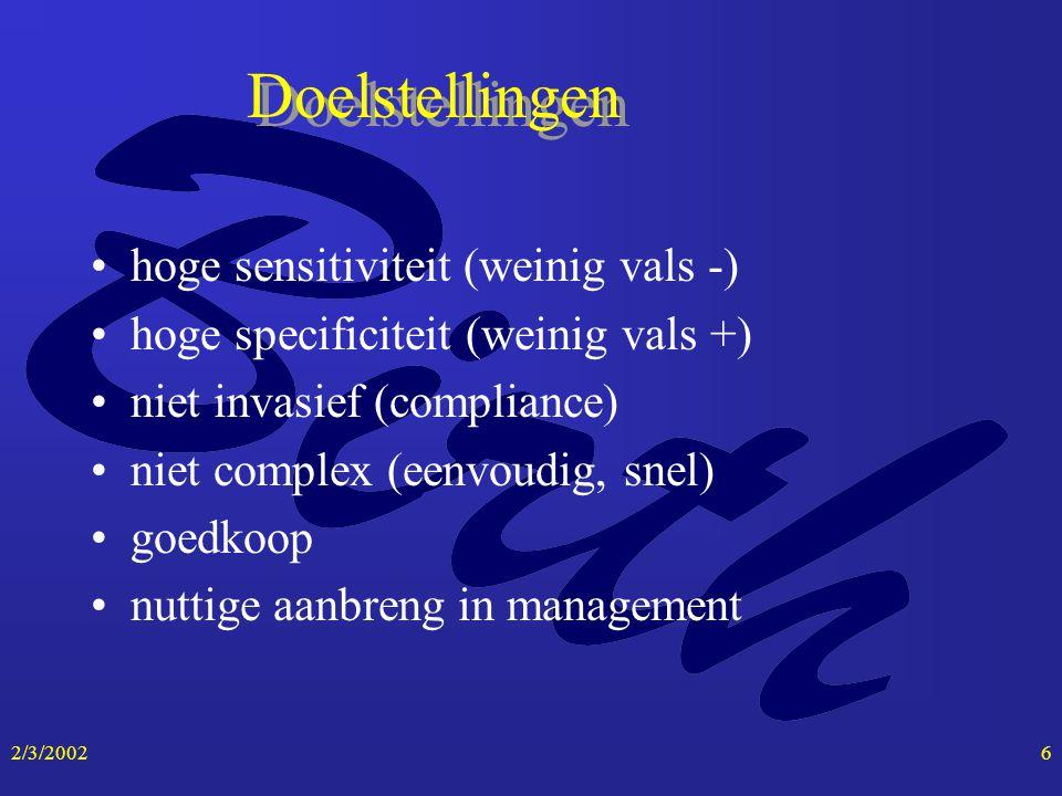 2/3/20026 Doelstellingen hoge sensitiviteit (weinig vals -) hoge specificiteit (weinig vals +) niet invasief (compliance) niet complex (eenvoudig, sne
