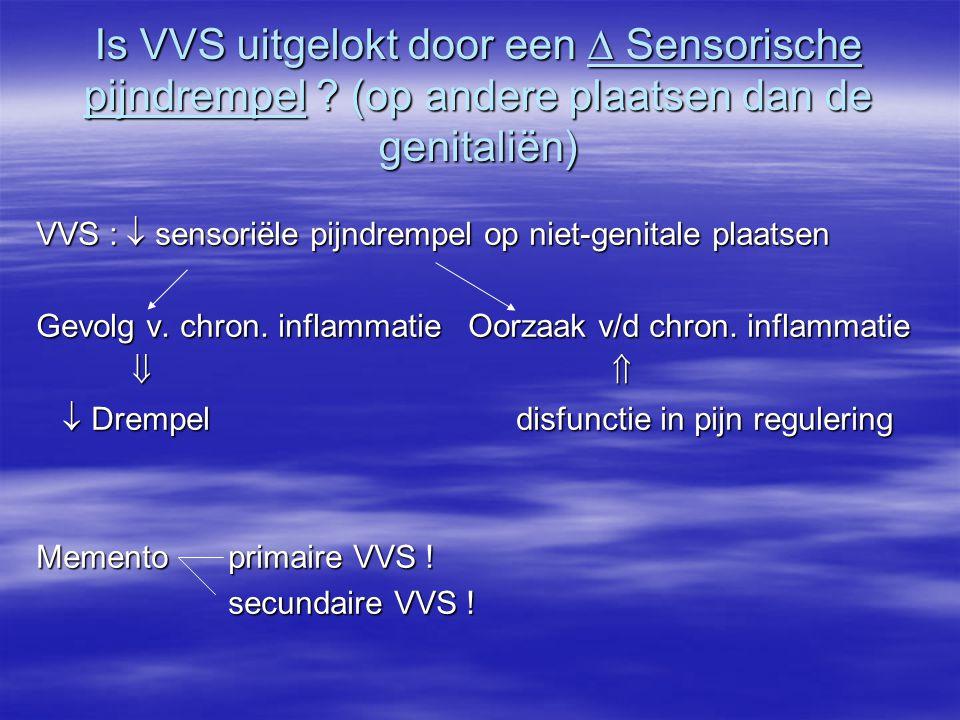 Is VVS uitgelokt door een  Sensorische pijndrempel ? (op andere plaatsen dan de genitaliën) VVS :  sensoriële pijndrempel op niet-genitale plaatsen
