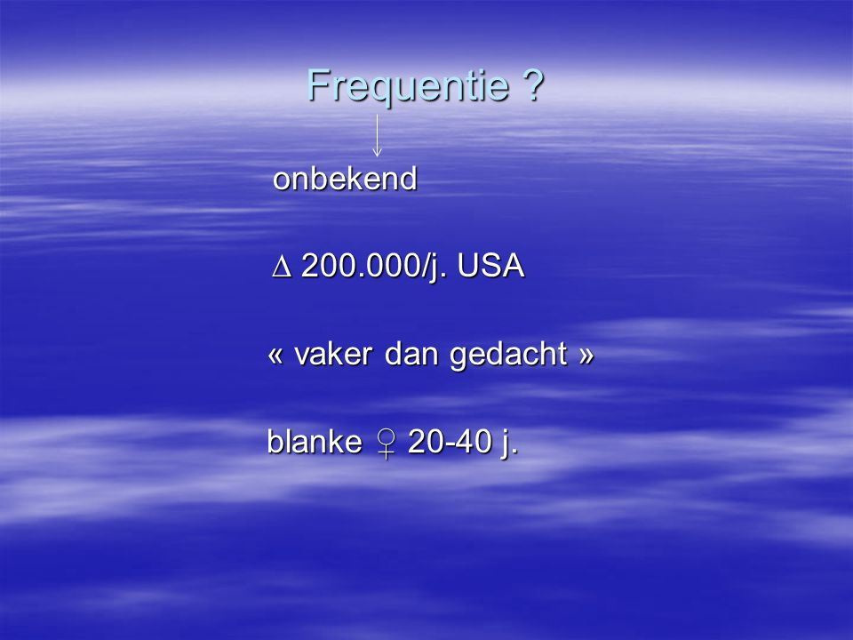 Frequentie .onbekend onbekend  200.000/j. USA  200.000/j.