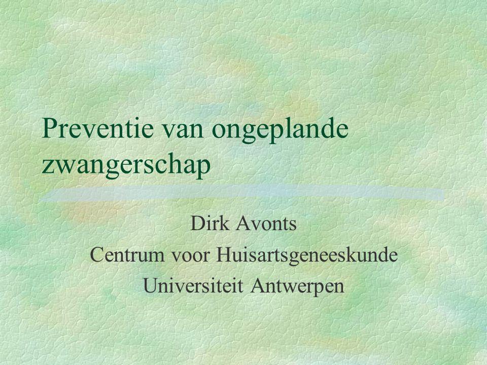 Preventie van ongeplande zwangerschap Dirk Avonts Centrum voor Huisartsgeneeskunde Universiteit Antwerpen