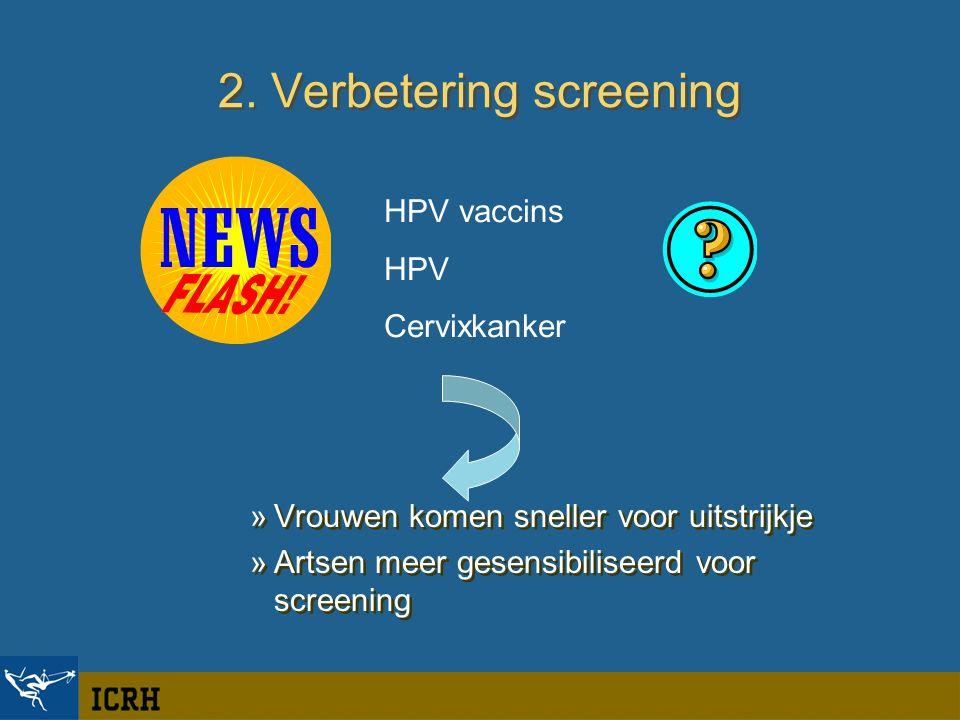 2. Verbetering screening »Vrouwen komen sneller voor uitstrijkje »Artsen meer gesensibiliseerd voor screening »Vrouwen komen sneller voor uitstrijkje
