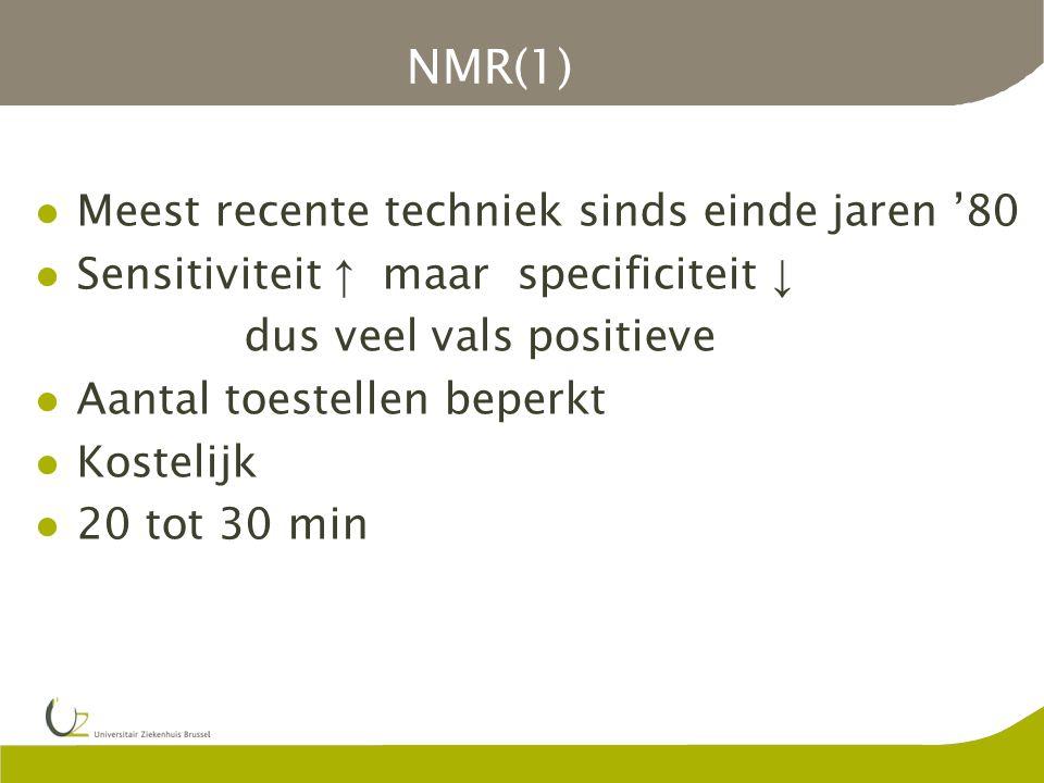 NMR(1) Meest recente techniek sinds einde jaren '80 Sensitiviteit ↑ maar specificiteit ↓ dus veel vals positieve Aantal toestellen beperkt Kostelijk 2